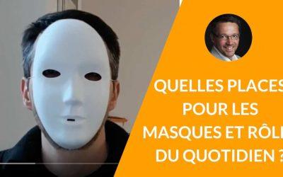 Quelles places tiennent les rôles et les masques du quotidien ? [La minute du coach – S02E06]