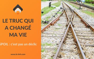 """Le truc qui a changé ma vie – Spoil : c'est pas un """"déclic"""""""