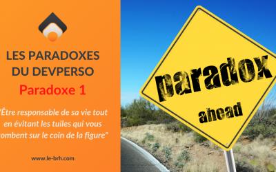 [Serie paradoxes] – Être responsable de sa vie tout en évitant les tuiles qui vous tombent sur le coin de la figure